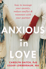 Anxious in Love : How to Manage Your Anxiety, Reduce Conflict, and Reconnect with Your Partner - Carolyn Daitch