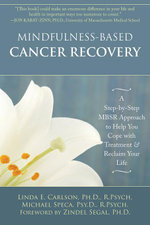 Mindfulness-Based Cancer Recovery : A Step-By-Step Mbsr Approach to Help You Cope with Treatment and Reclaim Your Life - Linda Carlson