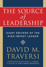 The Source of Leadership : Eight Drivers of the High-Impact Leader - David Traversi