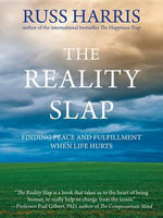 The Reality Slap : Finding Peace and Fulfillment When Life Hurts - Russ Harris