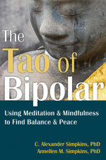 The Tao of Bipolar : Using Meditation and Mindfulness to Find Balance and Peace - C. Alexander Simpkins