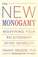 The New Monogamy : Redefining Your Relationship After Infidelity - Tammy Nelson