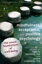 Mindfulness, Acceptance, and Positive Psychology : The Seven Foundations of Well-Being - Joseph Ciarrochi