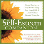 The Self-Esteem Companion : Simple Exercises to Help You Challenge Your Inner Critic and Celebrate Your Personal Strengths - Matthew McKay