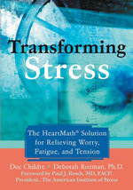Transforming Stress : The Heartmath Solution for Relieving Worry, Fatigue, and Tension - Doc Childre