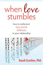 When Love Stumbles : How to Rediscover Love, Trust, and Fulfillment in Your Relationship - Randi Gunther