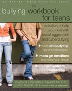 Bullying Workbook for Teens : Activities to Help You Deal with Social Aggression and Cyberbullying - Raychelle Lohmann