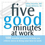 Five Good Minutes at Work : 100 Mindful Practices to Help You Relieve Stress and Bring Your Best to Work - Jeffrey Brantley
