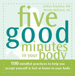 Five Good Minutes in Your Body : 100 Mindful Practices to Help You Accept Yourself and Feel at Home in Your Body - Jeffrey Brantley