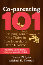 Co-parenting 101 : Helping Your Children Thrive After Divorce - Deesha Philyaw