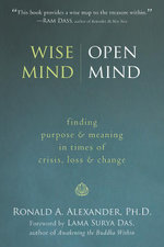 Wise Mind, Open Mind : Finding Purpose and Meaning in Times of Crisis, Loss, and Change - Ronald Alexander