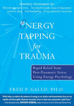 Energy Tapping for Trauma : Rapid Relief from Post-Traumatic Stress Using Energy Psychology - Fred Gallo