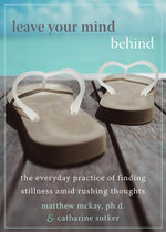 Leave Your Mind Behind : The Everyday Practice of Finding Stillness Amid Rushing Thoughts - Matthew McKay