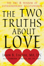 Two Truths About Love : The Art and Wisdom of Extraordinary Relationships - Jason Fischer