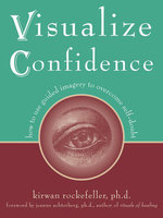 Visualize Confidence : How to Use Guided Imagery to Overcome Self-Doubt - Kirwan Rockefeller