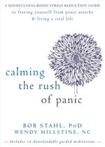Calming the Rush of Panic : A Mindfulness-Based Stress Reduction Guide to Freeing Yourself from Panic Attacks and Living a Vital - Bob Stahl