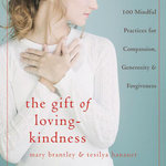 The Gift of Loving-Kindness : 100 Meditations on Compassion, Generosity, and Forgiveness - Mary Brantley