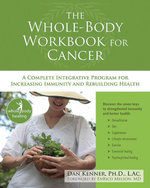 The Whole-Body Workbook for Cancer : A Complete Integrative Program for Increasing Immunity and Rebuilding Health - Dan Kenner