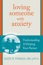 Loving Someone with Anxiety : Understanding and Helping Your Partner - Kate N. Thieda