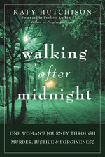 Walking After Midnight : One Woman's Journey Through Murder, Justice, and Forgiveness - Katy Hutchison