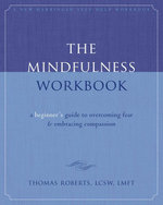 The Mindfulness Workbook : A Beginner's Guide to Overcoming Fear and Embracing Compassion - Thomas Roberts