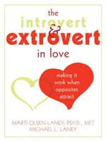 The Introvert and Extrovert in Love : Making It Work When Opposites Attract - Marti Laney