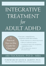 Integrative Treatment for Adult ADHD : Practical Easy-To-Use Guide for Clinicians - Ari Tuckman