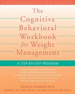 The Cognitive Behavioral Workbook for Weight Management : A Step-By-Step Program - Michele Laliberte