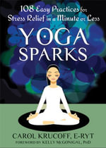 Yoga Sparks : 108 Easy Practices for Stress Relief in a Minute or Less - Carol Krucoff