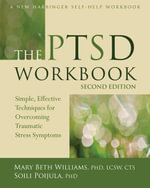 The Ptsd Workbook : Simple, Effective Techniques for Overcoming Traumatic Stress Symptoms - Mary Beth Williams