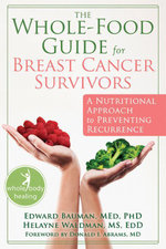 The Whole-Food Guide for Breast Cancer Survivors : A Nutritional Approach to Preventing Recurrence - Edward Bauman