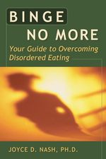 Binge No More : Your Guide to Overcoming Disordered Eating with Other - Joyce D. Nash