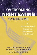 Overcoming Night Eating Syndrome : A Step-By-Step Guide to Breaking the Cycle - Kelly C. Allison