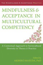 Mindfulness and Acceptance in Multicultural Competency : A Contextual Approach to Sociocultural Diversity in Theory and Practice