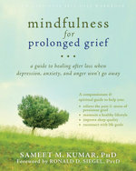 Mindfulness for Prolonged Grief : A Guide to Healing After Loss When Depression, Anxiety, and Anger Won't Go Away - Sameet M. Kumar