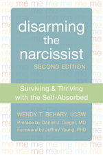 Disarming the Narcissist : Surviving and Thriving with the Self-Absorbed - Wendy T. Behary