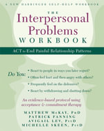 The Interpersonal Problems Workbook : ACT to End Painful Relationship Patterns - Matthew McKay