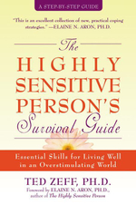 The Highly Sensitive Person's Survival Guide : Essential Skills for Living Well in an Overstimulating World - Ted Zeff