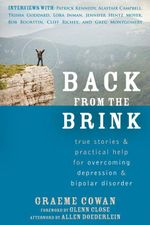 Back from the Brink : True Stories and Practical Help for Overcoming Depression and Bipolar Disorder - Graeme Cowan