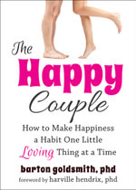 Happy Couple : How to Make Happiness a Habit One Little Loving Thing at a Time - Barton Goldsmith