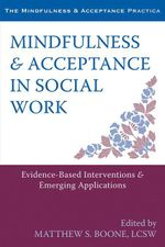 Mindfulness and Acceptance in Social Work : Evidence-Based Interventions and Emerging Applications