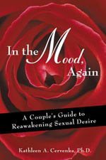 In the Mood, Again : A Couple's Guide to Reawakening Sexual Desire - Kathleen A. Cervenka