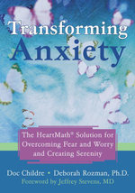 Transforming Anxiety : The Heartmath Solution for Overcoming Fear and Worry and Creating Serenity - Doc Childre