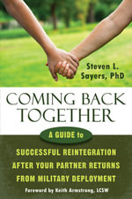 Coming Back Together : A Guide to Successful Reintegration After Your Partner Returns from Military Deployment - Steven L. Sayers