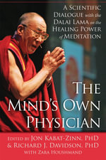 The Mind's Own Physician : A Scientific Dialogue with the Dalai Lama on the Healing Power of Meditation - Jon Kabat-Zinn