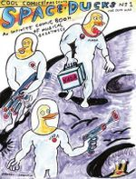 Space Ducks : An Infinite Comic Book of Musical Greatness - Daniel Johnston