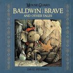 Mouse Guard : Baldwin the Brave and Other Tales - David Petersen