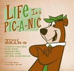 Life is a Pic-a-Nic : Tips and Tricks for the Smarter Than the Av-er-age Bear - Yogi Bear