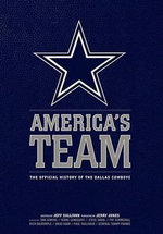 America's Team : The Official History of the Dallas Cowboys - Jeff Sullivan