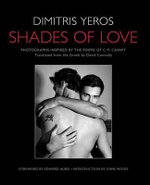 Shades of Love : Photographs Inspired by the Poems of C.P. Cavafy - Dimitris Yeros